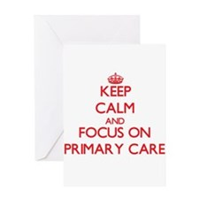 Keep Calm and focus on Primary Care Greeting Cards
