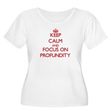 Keep Calm and focus on Profundity Plus Size T-Shir