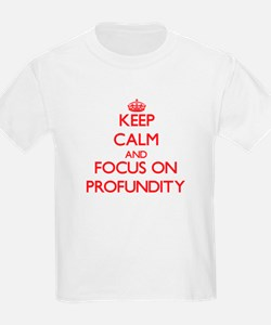 Keep Calm and focus on Profundity T-Shirt