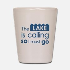 The lake is calling so I must go Shot Glass