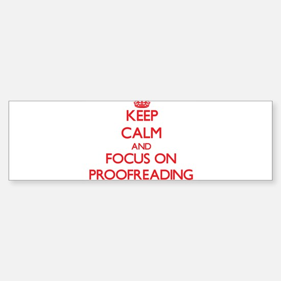 Keep Calm and focus on Proofreading Bumper Bumper Bumper Sticker