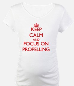 Keep Calm and focus on Propelling Shirt
