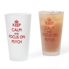 Keep Calm and focus on Psych Drinking Glass
