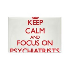 Keep Calm and focus on Psychiatrists Magnets