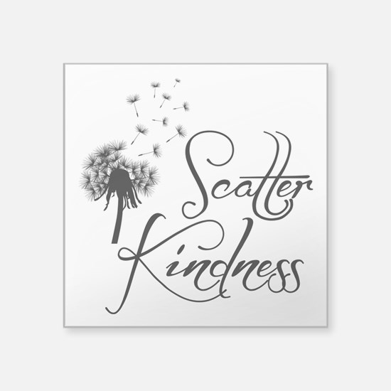 "SCATTER KINDNESS Square Sticker 3"" x 3"""