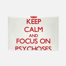 Keep Calm and focus on Psychoses Magnets
