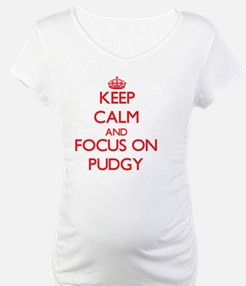 Keep Calm and focus on Pudgy Shirt