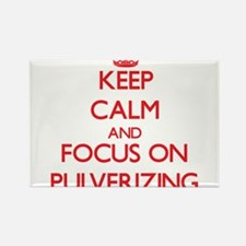 Keep Calm and focus on Pulverizing Magnets