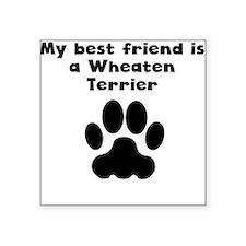 My Best Friend Is A Wheaten Terrier Sticker