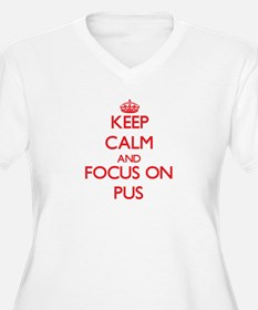 Keep Calm and focus on Pus Plus Size T-Shirt