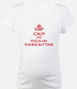 Keep Calm and focus on Pushing Buttons Shirt