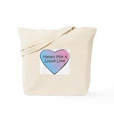 Mama's Milk is Liquid Love Tote Bag