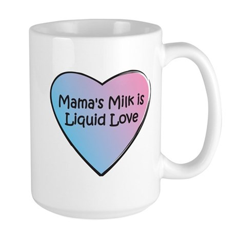 Mama's Milk is Liquid Love Large Mug