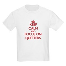 Keep Calm and focus on Quitters T-Shirt