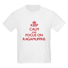 Keep Calm and focus on Ragamuffins T-Shirt