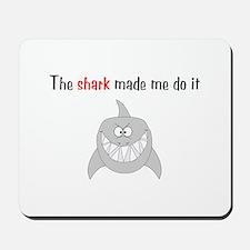 The shark made me do it Mousepad