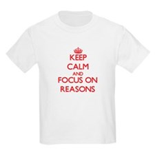 Keep Calm and focus on Reasons T-Shirt