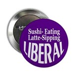 Sushi-Eating, Latte-Sipping Liberal Button