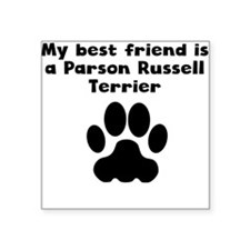 My Best Friend Is A Parson Russell Terrier Sticker