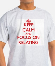 Keep Calm and focus on Relating T-Shirt