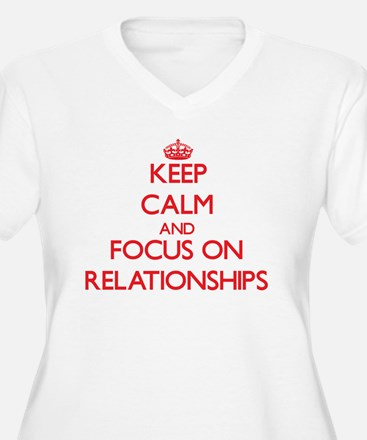 Keep Calm and focus on Relationships Plus Size T-S