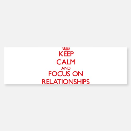 Keep Calm and focus on Relationships Bumper Sticke