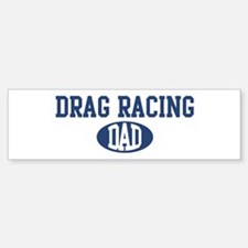 Drag Racing dad Bumper Bumper Bumper Sticker