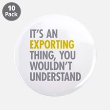 """Its An Exporting Thing 3.5"""" Button (10 pack)"""