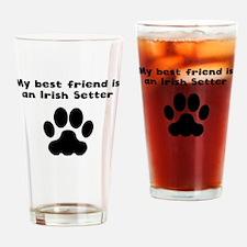 My Best Friend Is An Irish Setter Drinking Glass