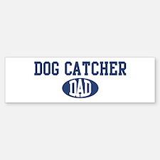 Dog Catcher dad Bumper Bumper Bumper Sticker