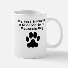 My Best Friend Is A Greater Swiss Mountain Dog Mug