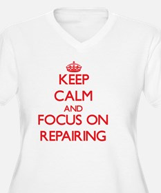 Keep Calm and focus on Repairing Plus Size T-Shirt