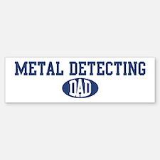Metal Detecting dad Bumper Bumper Bumper Sticker