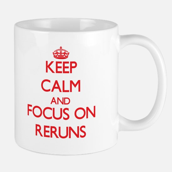 Keep Calm and focus on Reruns Mugs