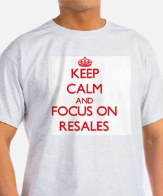 Keep Calm and focus on Resales T-Shirt