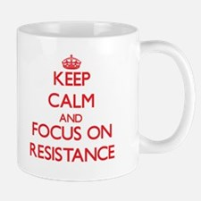 Keep Calm and focus on Resistance Mugs