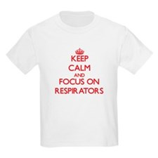 Keep Calm and focus on Respirators T-Shirt