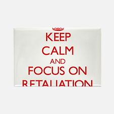 Keep Calm and focus on Retaliation Magnets