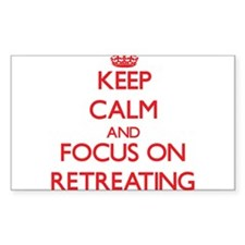 Keep Calm and focus on Retreating Decal