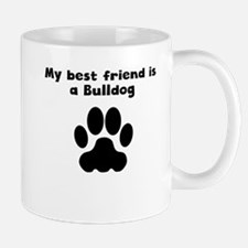 My Best Friend Is A Bulldog Mugs