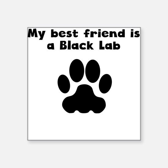 My Best Friend Is A Black Lab Sticker
