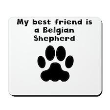 My Best Friend Is A Belgian Shepherd Mousepad