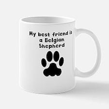 My Best Friend Is A Belgian Shepherd Mugs