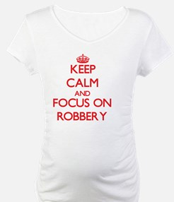 Keep Calm and focus on Robbery Shirt
