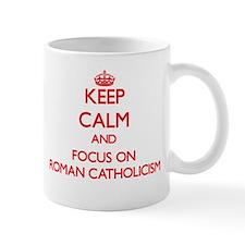 Keep Calm and focus on Roman Catholicism Mugs
