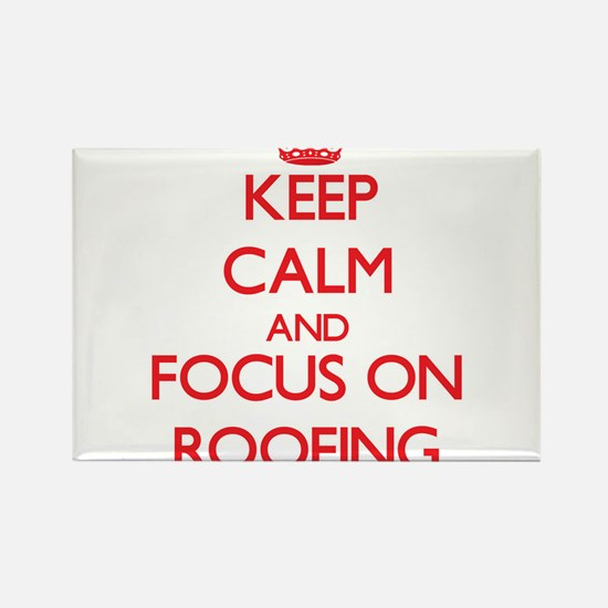 Keep Calm and focus on Roofing Magnets
