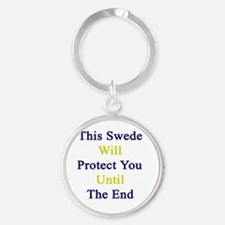This swede Will Protect You Until T Round Keychain