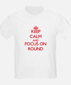 Keep Calm and focus on Round T-Shirt