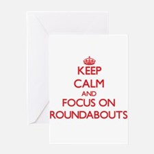 Keep Calm and focus on Roundabouts Greeting Cards