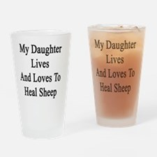My Daughter Lives And Loves To Heal Drinking Glass